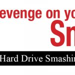 Finally, take revenge on your hard drive. Smash it.