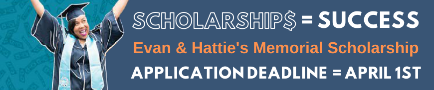 Click this image for Evan and Hattie Memorial Scholarship Application
