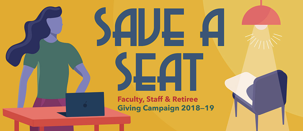 Faculty, Staff and Retiree Fundraising Campaign 2018-19. Save a Seat.