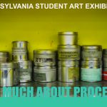"Poster image of canisters of printing ink stacked on a shelf against a yellow green wall. Text on top in white says ""2019 Sylvania Student Art Exhibition""; text on bottom in blue green says ""So Much About Process."""