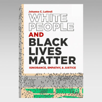 Featured Ebook: White People and Black Lives Matter: Ignorance, Empathy, and Justice