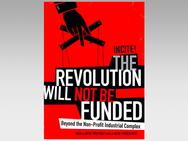 Featured Ebook:  The Revolution Will Not Be Funded : Beyond the Non-Profit Industrial Complex
