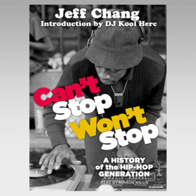Featured Audiobook: Can't Stop Won't Stop: A History of the Hip-Hop Generation
