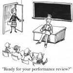 """Cartoon of supervisor entering a classroom, asking the unknowing instructor """"REady for your performance review?"""""""