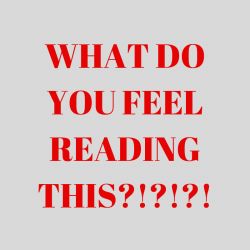 """Bold red letters that read """"what do you feel reading this?!?!?"""""""