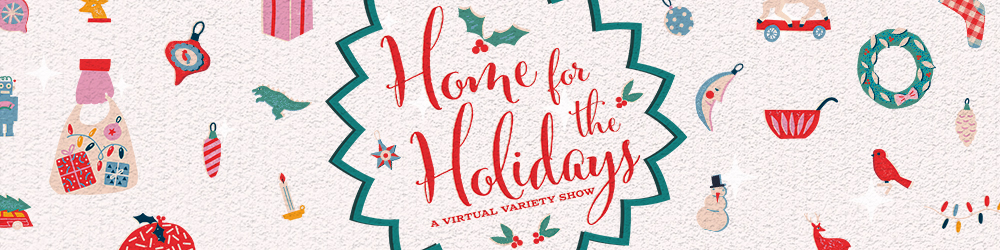 Home for the holidays - a virtual variety show