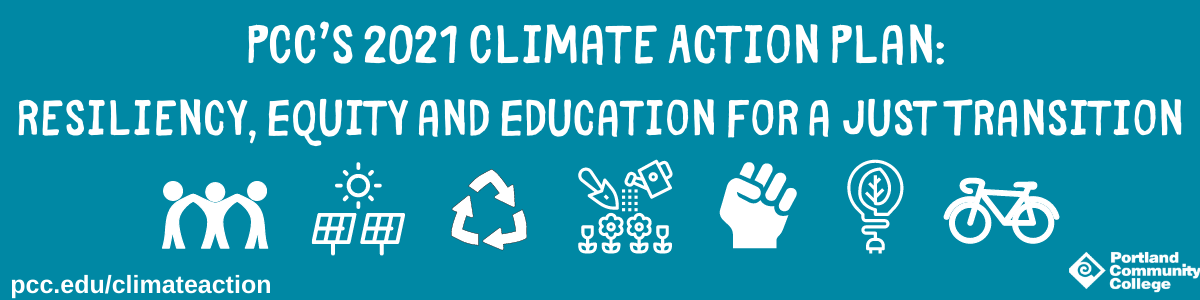 PCC's 2021 Climate Action Plan: Resiliency, Equity, and Education for a Just Transition, pcc.edu/climateaction