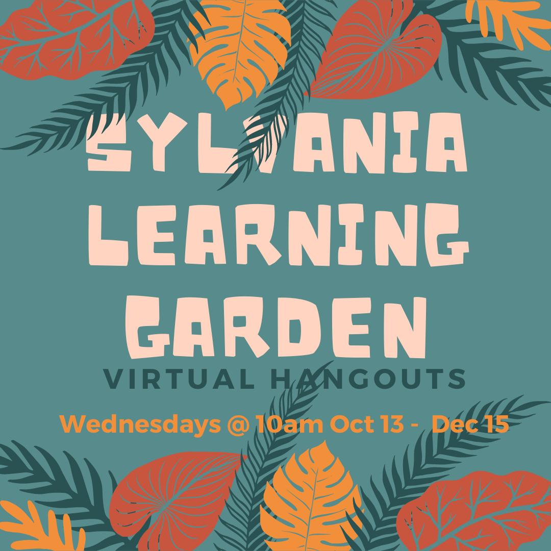 Sylvania Learning Garden Virtual Hangout flyer