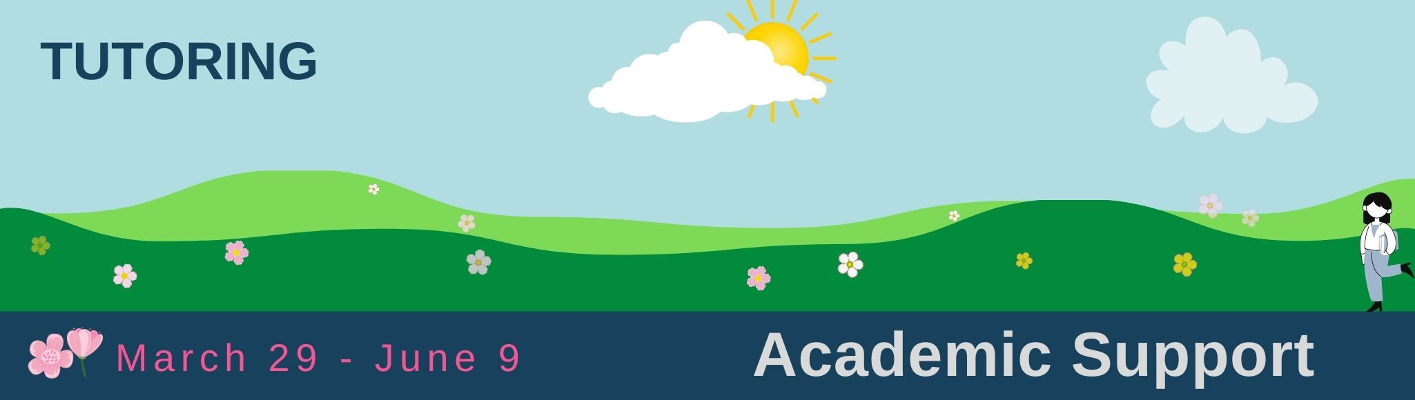Picture: spring landscape with green fields, small flowers, and the sun peeking out from behind a fluffy cloud. Words: Tutoring, March 29-June 9. Academic Support