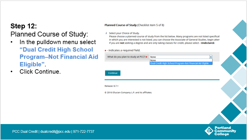 Step 12: Planned Course of Study: In the pulldown menu select 'Dual Credit High School Program–Not Financial Aid Eligible'.Click 'Continue'.